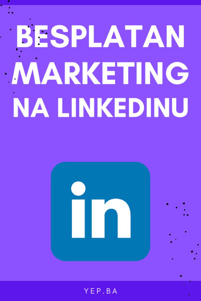 5 savjeta za besplatan marketing na Linkeidnu