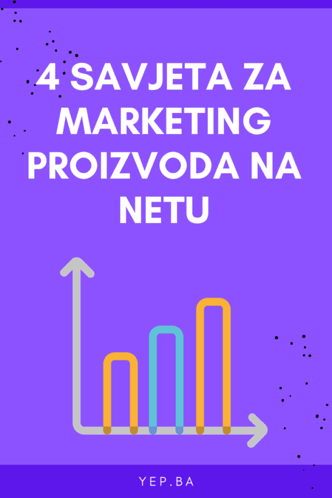 4 savjeta za marketing proizvoda na internetu!